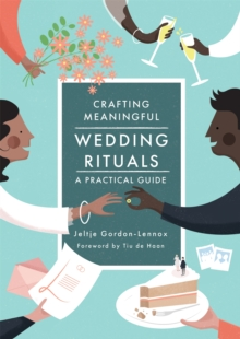 Crafting Meaningful Wedding Rituals : A Practical Guide, Paperback / softback Book