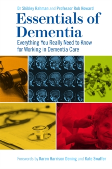 Essentials of Dementia : Everything You Really Need to Know for Working in Dementia Care, Paperback Book