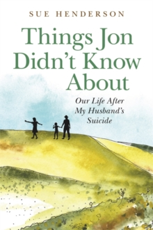 Things Jon Didn't Know About : Our Life After My Husband's Suicide, Paperback Book