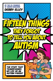 Fifteen Things They Forgot to Tell You About Autism : The Stuff That Transformed My Life as an Autism Parent, Paperback / softback Book