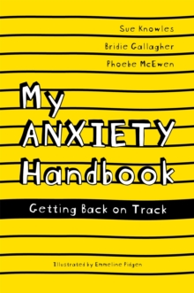 My Anxiety Handbook : Getting Back on Track, Paperback Book