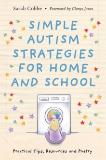Simple Autism Strategies for Home and School : Practical Tips, Resources and Poetry, Paperback / softback Book