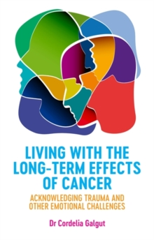 Living with the Long-Term Effects of Cancer : Acknowledging Trauma and Other Emotional Challenges, Paperback / softback Book