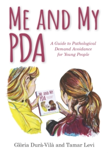 Me and My PDA : A Guide to Pathological Demand Avoidance for Young People, Hardback Book