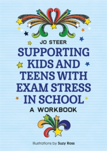 Supporting Kids and Teens with Exam Stress in School : A Workbook, Paperback / softback Book