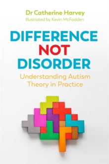 Difference Not Disorder : Understanding Autism Theory in Practice, Paperback / softback Book