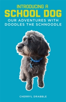 Introducing a School Dog : Our Adventures with Doodles the Schnoodle, Paperback / softback Book