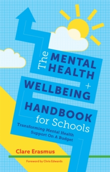 The Mental Health and Wellbeing Handbook for Schools : Transforming Mental Health Support on a Budget, Paperback / softback Book