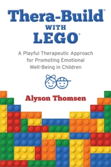 Thera-Build (R) with LEGO (R) : A Playful Therapeutic Approach for Promoting Emotional Well-Being in Children, Paperback Book