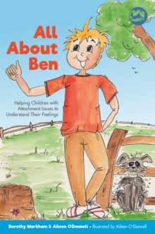 All About Ben : Helping Children with Attachment Issues to Understand Their Feelings, Paperback / softback Book