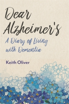 Dear Alzheimer's : A Diary of Living with Dementia, Paperback / softback Book