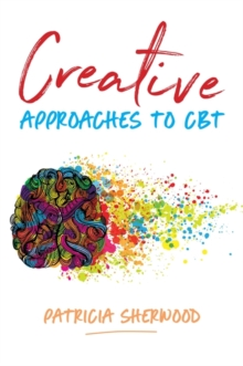 Creative Approaches to CBT : Art Activities for Every Stage of the CBT Process, Paperback / softback Book