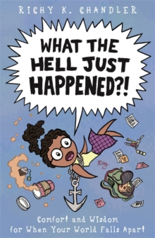 What the Hell Just Happened?! : Comfort and Wisdom for When Your World Falls Apart, Hardback Book