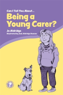 Can I Tell You About Being a Young Carer? : A Guide for Children, Family and Professionals, Paperback / softback Book