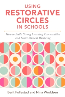 Using Restorative Circles in Schools : How to Build Strong Learning Communities and Foster Student Wellbeing, Paperback / softback Book