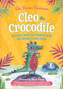 Cleo the Crocodile Activity Book for Children Who Are Afraid to Get Close : A Therapeutic Story with Creative Activities About Trust, Anger, and Relationships for Children Aged 5-10, Paperback / softback Book