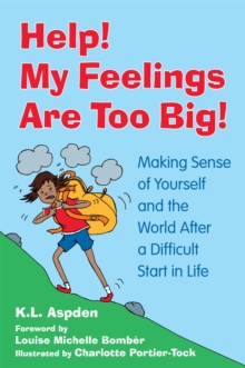 Help! My Feelings Are Too Big! : Making Sense of Yourself and the World After a Difficult Start in Life - for Children with Attachment Issues, Paperback / softback Book