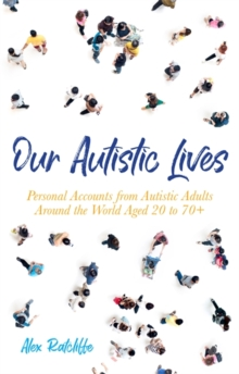 Our Autistic Lives : Personal Accounts from Autistic Adults Around the World Aged 20 to 70+, Paperback / softback Book