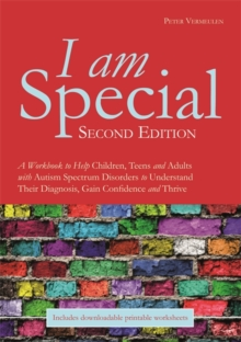 I am Special : A Workbook to Help Children, Teens and Adults with Autism Spectrum Disorders to Understand Their Diagnosis, Gain Confidence and Thrive, Paperback / softback Book