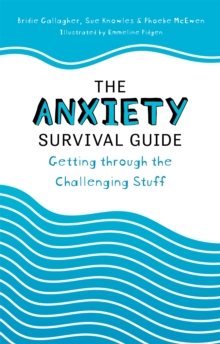 The Anxiety Survival Guide : Getting through the Challenging Stuff, Paperback / softback Book