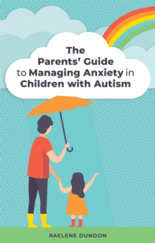 The Parents' Guide to Managing Anxiety in Children with Autism, Paperback / softback Book