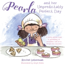 Pearla and Her Unpredictably Perfect Day : A Story About How a Sprinkling of Mistakes Can be a Recipe for Success, Hardback Book