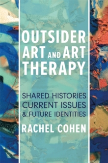 Outsider Art and Art Therapy : Shared Histories, Current Issues, and Future Identities, Paperback Book