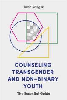 Counseling Transgender and Non-Binary Youth : The Essential Guide, Paperback Book