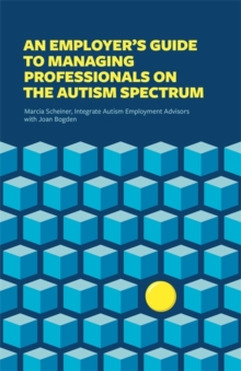 An Employer's Guide to Managing Professionals on the Autism Spectrum, Paperback Book