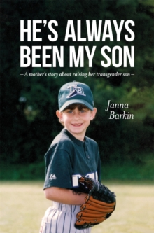 He's Always Been My Son : A Mother's Story About Raising Her Transgender Son, Paperback Book