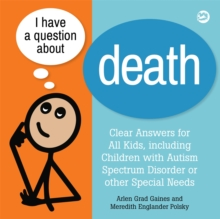 I Have a Question about Death : Clear Answers for All Kids, Including Children with Autism Spectrum Disorder or Other Special Needs, Hardback Book
