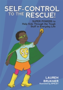 Self-Control to the Rescue! : Super Powers to Help Kids Through the Tough Stuff in Everyday Life, Hardback Book