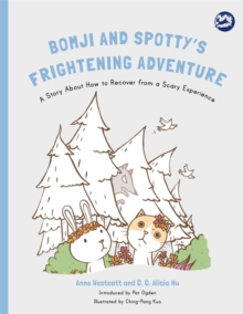 Bomji and Spotty's Frightening Adventure : A Story About How to Recover From a Scary Experience, Paperback Book