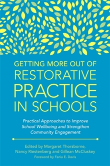 Getting More Out of Restorative Practice in Schools : Practical Approaches to Improve School Wellbeing and Strengthen Community Engagement, Paperback / softback Book