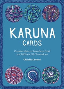 Karuna Cards : Creative Ideas to Transform Grief and Difficult Life Transitions, Cards Book