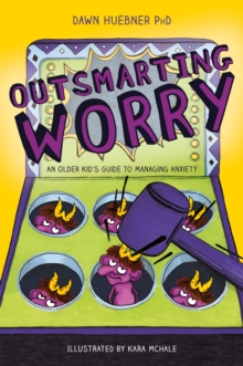 Outsmarting Worry : An Older Kid's Guide to Managing Anxiety, Paperback Book
