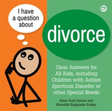 I Have a Question about Divorce : A Book for Children with Autism Spectrum Disorder or Other Special Needs, Hardback Book