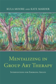 Mentalizing in Group Art Therapy : Interventions for Emerging Adults, Paperback / softback Book