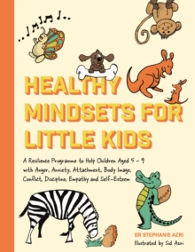Healthy Mindsets for Little Kids : A Resilience Programme to Help Children Aged 5-9 with Anger, Anxiety, Attachment, Body Image, Conflict, Discipline, Empathy and Self-Esteem, EPUB eBook