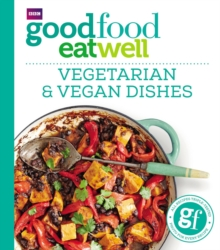 Good Food Eat Well: Vegetarian and Vegan Dishes, Paperback Book