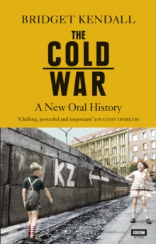 The Cold War : A New Oral History of Life Between East and West, Paperback / softback Book