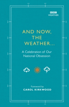 And Now, The Weather... : A celebration of our national obsession, Hardback Book