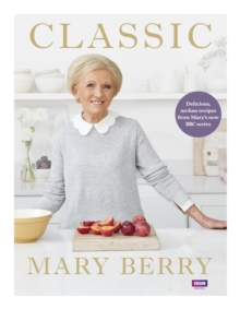 Classic : Delicious, no-fuss recipes from Mary's new BBC series, Hardback Book