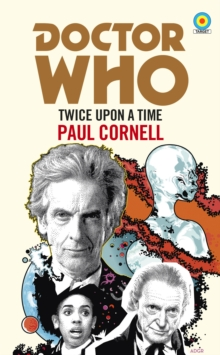 Doctor Who: Twice Upon a Time : 12th Doctor Novelisation, Paperback Book