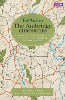 The Archers: The Ambridge Chronicles : Moments that made the nation's favourite radio drama, Paperback / softback Book