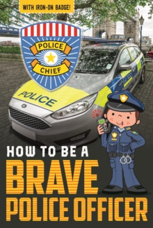 How to be a Brave Police Officer, Paperback Book