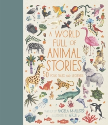 A World Full of Animal Stories : 50 favourite animal folk tales, myths and legends, Hardback Book