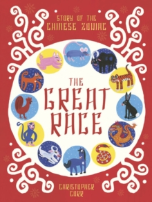 The Great Race : The Story of the Chinese Zodiac, Hardback Book
