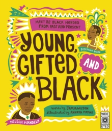Young, Gifted and Black : Meet 52 Black Heroes from Past and Present, Hardback Book