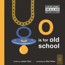 O is for Old School : A Hip Hop Alphabet for B.I.G. Kids Who Used to be Dope, Hardback Book
